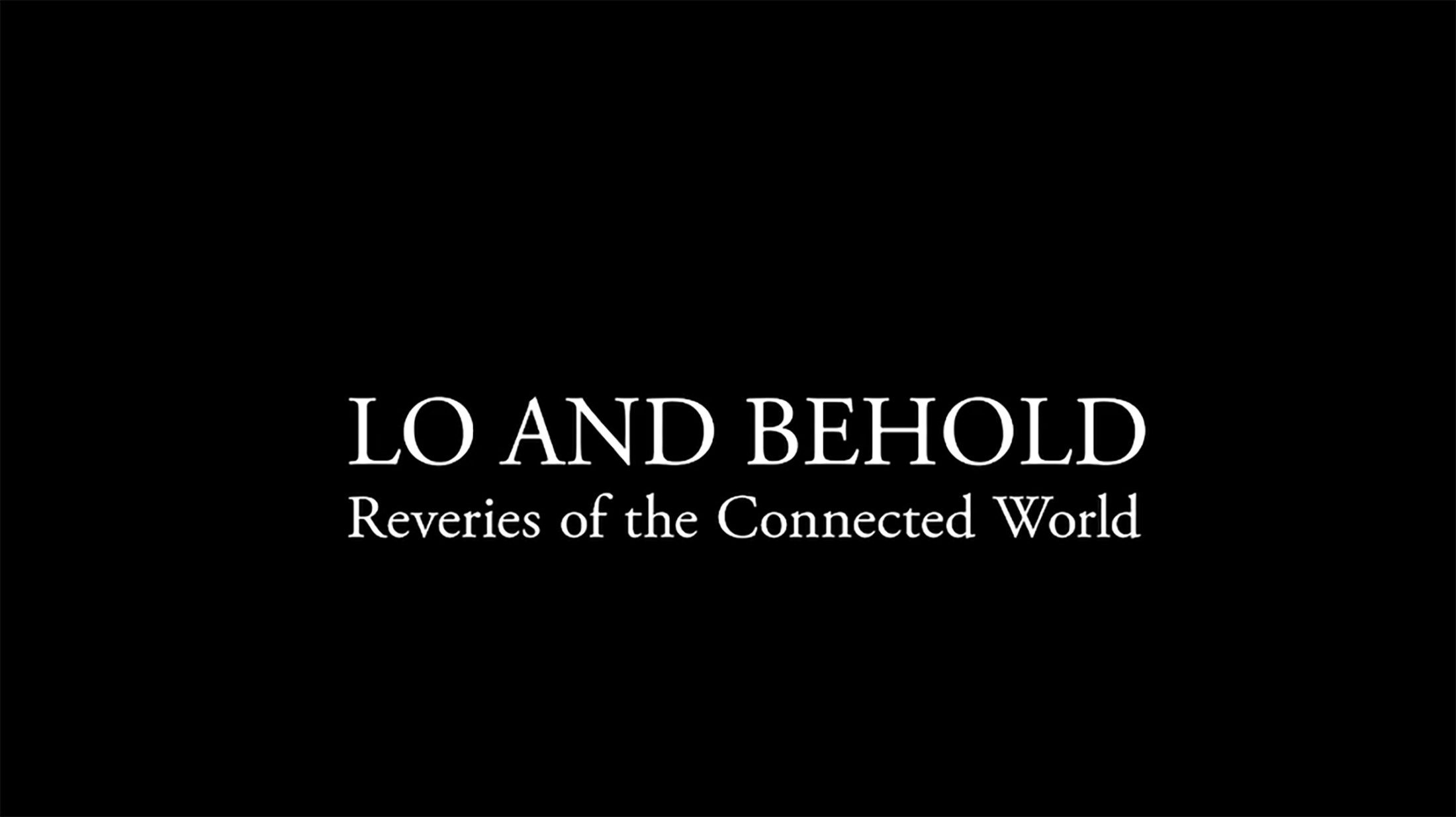 Thumbnail for Lo & Behold: Reveries Of The Connected World