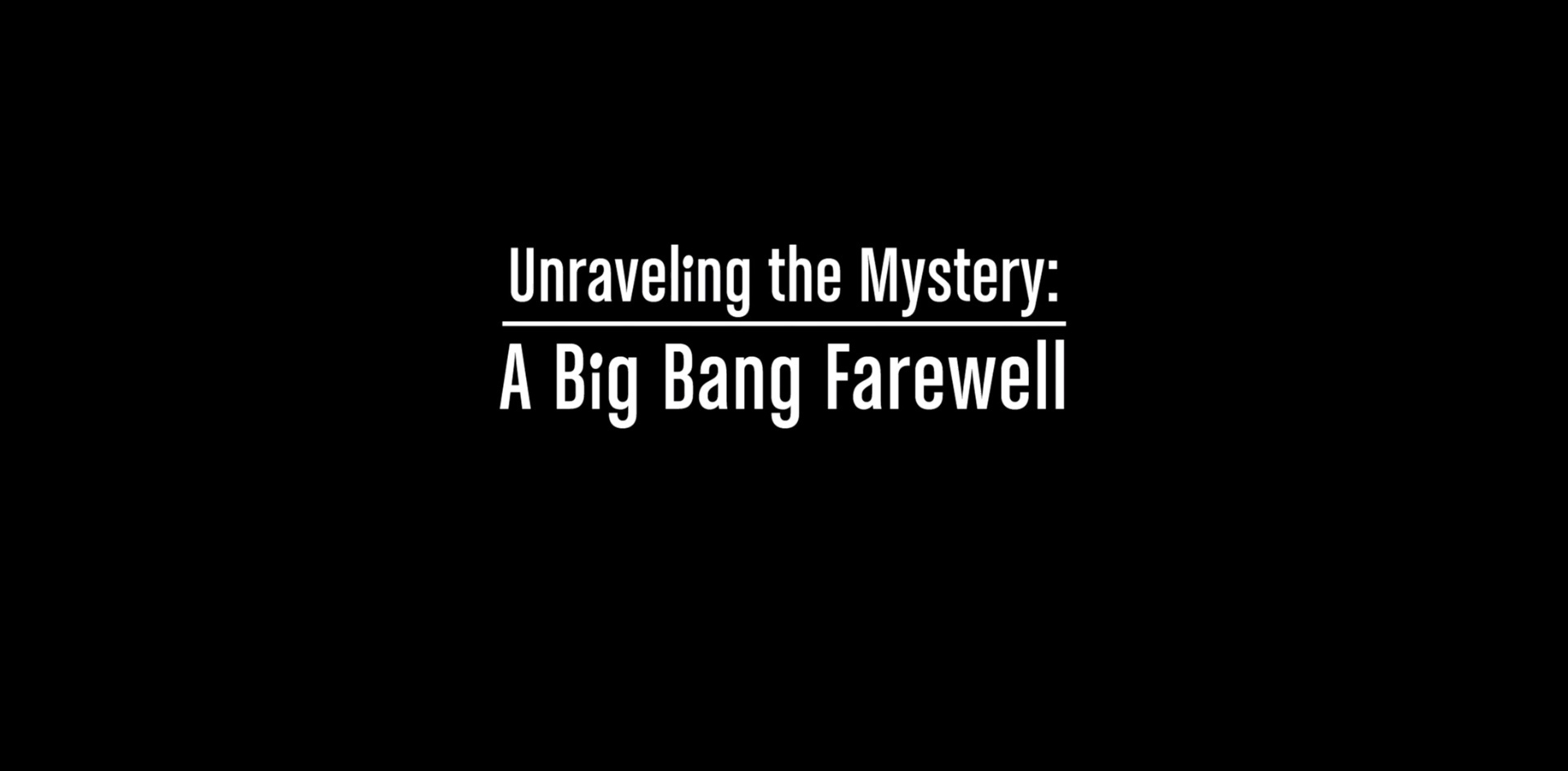 Thumbnail for Unraveling The Mystery: A Big Bang Farewell
