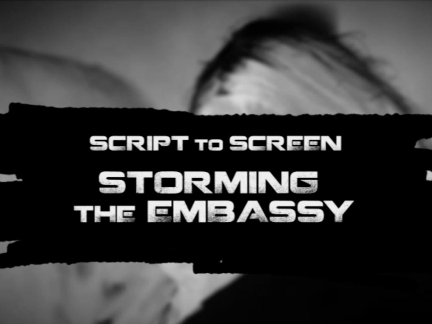 Script to Screen: Storming the Embassy Thumbnail